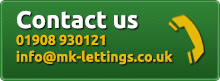 Contact MK Lettings | Tel: 01908 930121 | Mobile: 07725 928888 | Email: info@mk-lettings.co.uk